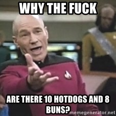 Picard Wtf - Why the fuck are there 10 hotdogs and 8 buns?