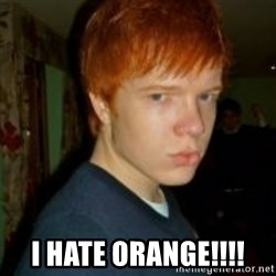 Flame_haired_Poser -  I HATE ORANGE!!!!