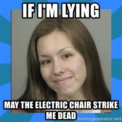 Jodi arias meme  - if i'm lying may the electric chair strike me dead