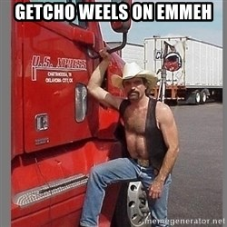macho trucker  - GETCHO WEELS ON EMMEH