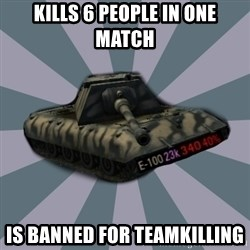TERRIBLE E-100 DRIVER - kills 6 people in one match is banned for teamkilling