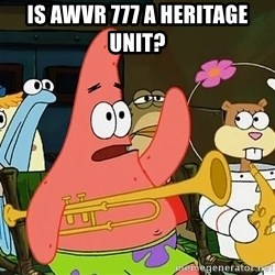 Patrick:Is mayonnaise an instrument? - is awvr 777 a heritage unit?