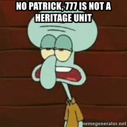 no patrick mayonnaise is not an instrument - No pATRICK, 777 IS NOt a heritage unit