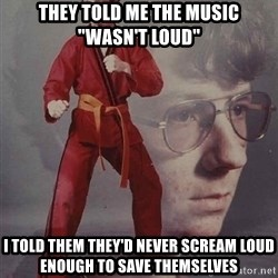 """PTSD Karate Kyle - they told me the music """"wasn't loud"""" i told them they'd never scream loud enough to save themselves"""