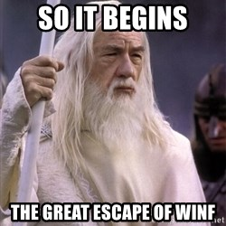 White Gandalf - So it begins the great escape of WINF