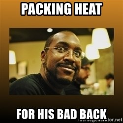 Awesome Black Guy - Packing heat For his bad back