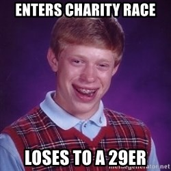 Bad Luck Brian - enters charity race loses to a 29er