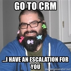 Bad Guy Service Levels - go to CRM ...i have an escalation for you