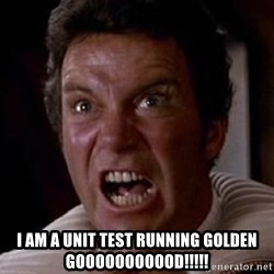 Khan -  I AM A UNIT TEST RUNNING GOLDEN GOOOOOOOOOOD!!!!!