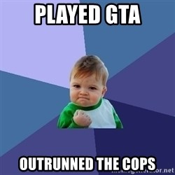 Success Kid - PLAYED GTA OUTRUNNED THE COPS