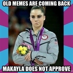 Makayla Maroney  - Old memes are coming back makayla does not approve