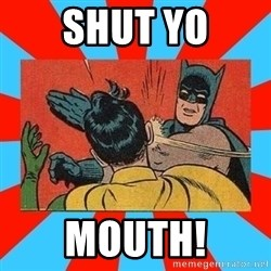 Batman Bitchslap - SHUT YO MOUTH!