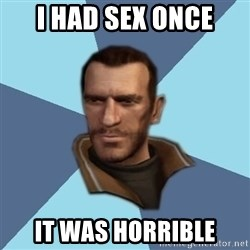 Niko - i had sex once it was horrible