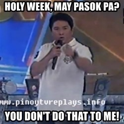 Willie You Don't Do That to Me! - holy week, may pasok pa? you don't do that to me!