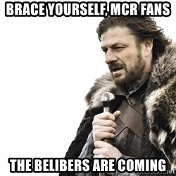 Winter is Coming - brace yourself, mcr fans the belibers are coming