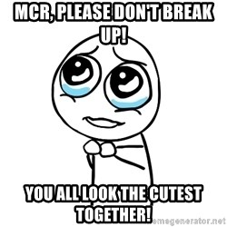 pleaseguy  - mcr, please don't break up! you all look the cutest together!