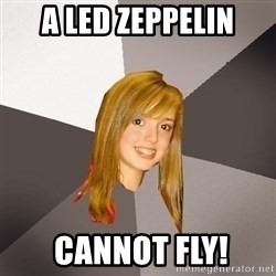 Musically Oblivious 8th Grader - a led zeppelin  CANNOT FLY!