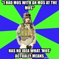 "Wannabe Army Kid - ""i had mos with an mos at the mos"" has no idea what 'mos' actually means"