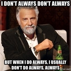 The Most Interesting Man In The World - I don't always Don't Always But when i do Always, i usually don't do always, always