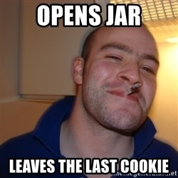 Good Guy Greg - Opens jar leaves the last cookie