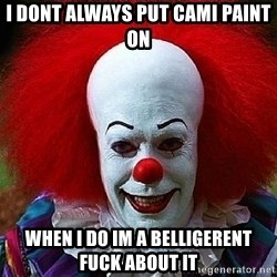 Pennywise the Clown - i dont always put cami paint on when i do im a belligerent fuck about it