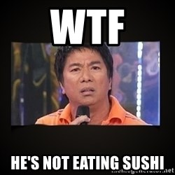 Willie Revillame me - WTF HE'S NOT EATING SUSHI