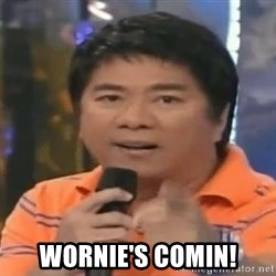 willie revillame you dont do that to me -  WORNIE'S COMIN!