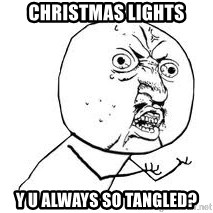 Y U SO - christmas lights y u always so tangled?