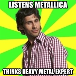 Know-it-all wannabe Randy - listens metallica thinks heavy metal expert