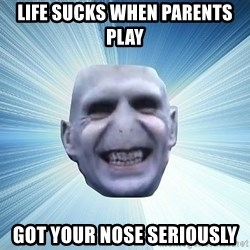 vold - LIFE SUCKS WHEN PARENTS PLAY GOT YOUR NOSE SERIOUSLY
