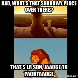 Lion King Shadowy Place - Dad, what's that shadowy place over there? that's lr son, jaaoge to pachtaaoge