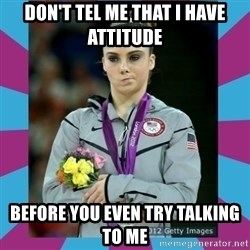 Makayla Maroney  - don't tel me that i have attitude before you even try talking to me