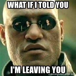What If I Told You - WHAT IF I TOLD YOU i'm leaving you