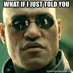 What If I Told You - what if i just told you