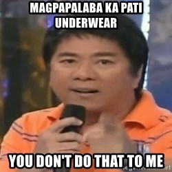 willie revillame you dont do that to me - Magpapalaba ka pati underwear You don't do that to Me