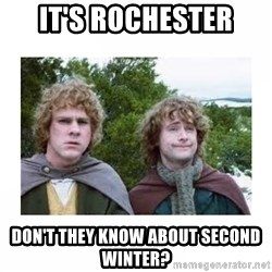 Merry and Pippin - It's Rochester Don't they know about second winter?