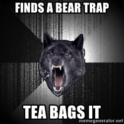 Insanity Wolf - finds a bear trap tea bags it