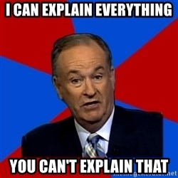 Bill O'Reilly Proves God - i can explain everything you can't explain that