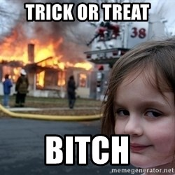 Disaster Girl - Trick Or Treat BITCH