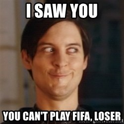 Peter Parker Spider Man - i saw you you can't play fifa, loser