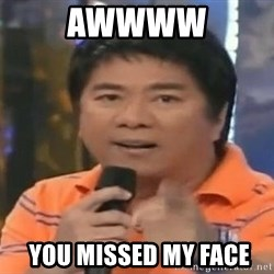 willie revillame you dont do that to me - AWWWW  YOU MISSED MY FACE