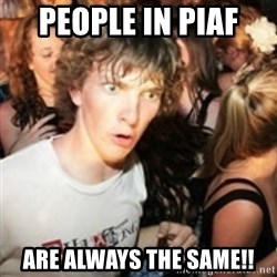 sudden realization guy - PEOPLE IN PIAF  ARE ALWAYS THE SAME!!
