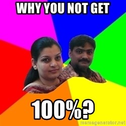 South Asian Parents - Why you not get 100%?