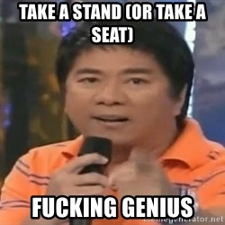 willie revillame you dont do that to me - TAKE A STAND (OR TAKE A SEAT) FUCKING GENIUS