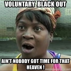 sweet brown surprised - voluntary  black out  ain't nobody got time for that heaven !