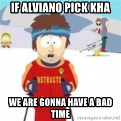 south park skiing instructor - if alviano pick kha we are gonna have a bad time