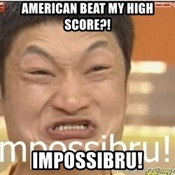 Impossibru Guy - American beat my high score?! IMPOSSIBRU!