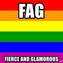 You're Probably Gay - FAG FIERCE AND GLAMOROUS