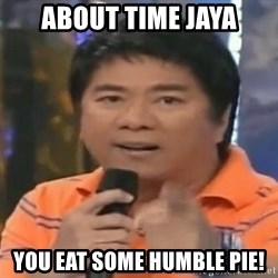 willie revillame you dont do that to me - ABOUT TIME JAYA YOU EAT SOME HUMBLE PIE!
