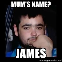 just waiting for a mate - Mum's Name? James